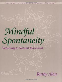 Mindful Spontaneity: Lessons in the Feldenkrais Method by Ruthy Alon, http://www.amazon.com/dp/1556431856/ref=cm_sw_r_pi_dp_XCnWrb0NZPBW3