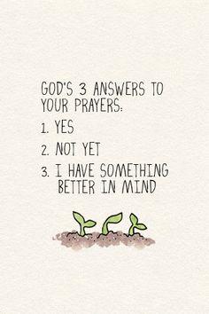 Gottes 3 Antworten auf deine Gebete: 1. Ja. 2. Noch nicht. 3. Ich habe etwas besseres vor