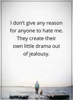 drama quotes I don't give any reason for anyone to hate me. They create their own little drama out of jealousy.