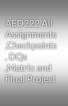 "Read ""AED222 All Assignments ,Checkpoints , DQs ,Matrix and Final Project"" #spiritual #action Visit Now for Complete Courses: Hwguides.com"