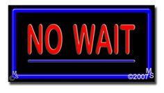 "No Wait Neon Sign - 20"" x 37""-ANS1500-5878-R  37"" Wide x 20"" Tall x 3"" Deep  Flashing Border ""ON/OFF"" switch  Sign is mounted on an unbreakable black or clear Lexan backing  Top and bottom protective sides  110 volt U.L. listed transformer fits into a standard outlet  Hanging hardware & chain included  6' Power cord with standard transformer  For indoor use only  1 Year Warranty on electrical components."