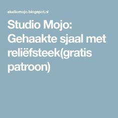 Studio Mojo: Gehaakte sjaal met reliëfsteek(gratis patroon)
