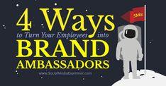 4 Ways to Turn Your Employees Into Brand Ambassadors | Social Media Examiner