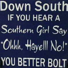 Down South, If you hear a Southern Girl Say Ohhh, Hayelll No - - Typography Art Block on Etsy :D Southern Humor, Southern Ladies, Southern Pride, Southern Sayings, Southern Comfort, Simply Southern, Southern Charm, Southern Belle, Southern Living