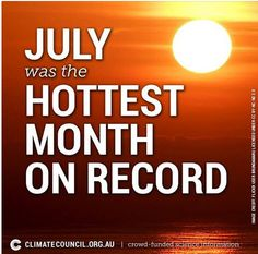 The world wide statistics show that July 2015 is the hottest July since records began. We can't afford to keep getting hotter.