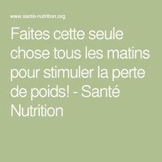 Faites cette seule chose tous les matins pour stimuler la perte de poids! - Santé Nutrition