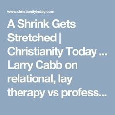 A Shrink Gets Stretched | Christianity Today ... Larry Cabb on relational, lay therapy vs professional counseling