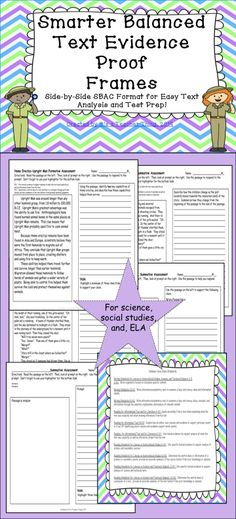 The simulated Smarter Balanced Text Evidence Proof Frames are perfect for practicing side-by-side text analysis, a style which is used in the Smarter Balanced testing system.  Science, social studies or ELA text can be inserted into the frame.  Change the prompts to suit your focus.  Two examples, two frame options, and CCSS are included.