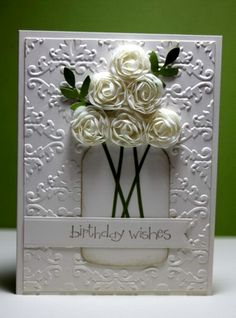 """Embossed Roses In A Jar """"Birthday Wishes"""" Card...grannytranny - Cards and Paper Crafts at Splitcoaststampers."""