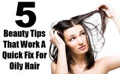 Beauty Tips That Work A Quick Fix For Oily Hair