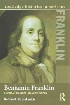 Benjamin Franklin: American Founder, Atlantic Citizen