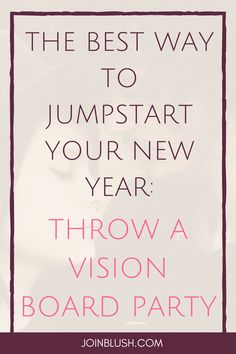 vision board, new year, self improvement, party, friendship activity, throw a party, self love, self confidence, goal achievement, setting goals, life coaching