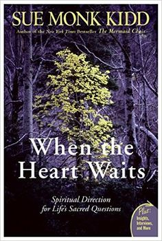 When the Heart Waits: Spiritual Direction for Life's Sacred Questions: Sue Monk Kidd: Amazon.com.mx: Libros