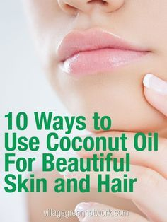 10 Ways to use coconut oil for beautiful skin and hair