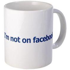 I'm not on facebook - Coffee Mug - http://www.cafepress.com/im_not_on_facebook.505587081