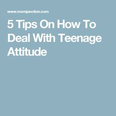 5 Tips On How To Deal With Teenage Attitude