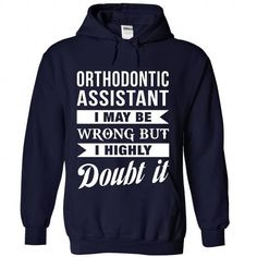 ORTHODONTIC ASSISTANT I May Be Wrong But I Highly Doubt it T Shirts, Hoodie. Shopping Online Now ==► https://www.sunfrog.com/No-Category/ORTHODONTIC-ASSISTANT--Doubt-it-4568-NavyBlue-Hoodie.html?41382