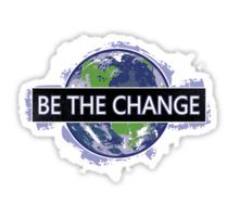 Be The Change ! Sticker