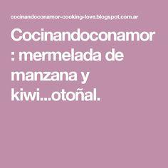 Cocinandoconamor: mermelada de manzana y kiwi...otoñal.