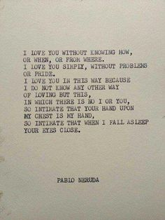 Pablo Neruda - one of my favorite poems of all time Poem Quotes, Words Quotes, Life Quotes, Sayings, Neruda Quotes, Neruda Love Poems, Ts Eliot Quotes, Love Poems Wedding, Deep Love Poems
