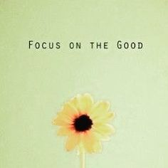 Focus on the good.  #quote #positive #bible #quotes #love #God #hope #faith #peace #blessed #life #motivation