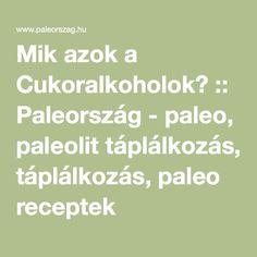 Mik azok a Cukoralkoholok? :: Paleország - paleo, paleolit táplálkozás, paleo receptek