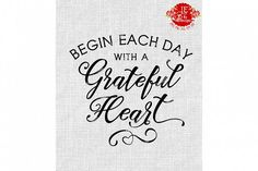 Begin Each Day With a Grateful Heart SVG, JPEG, PNG, EPS, DXF from DesignBundles.net