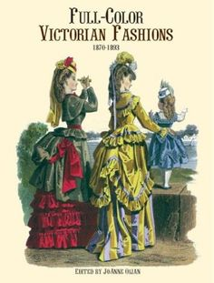 Full-Color Victorian Fashions: 1870-1893: JoAnne Olian: 9780486404844: Amazon.com: Books  Love this!  Full color illustrations with amazing detail in plate descriptions