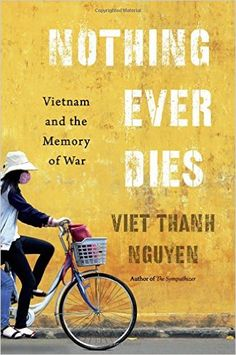 Nothing Ever Dies: Vietnam and the Memory of War: Viet Thanh Nguyen: 9780674660342: Amazon.com: Books