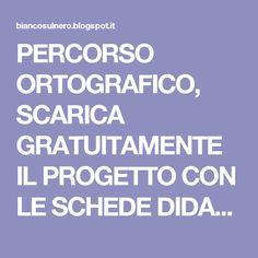 PERCORSO ORTOGRAFICO, SCARICA GRATUITAMENTE IL PROGETTO CON LE SCHEDE DIDATTICHE! ~ BIANCO SUL NERO