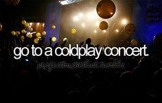 Ir a un concierto de Coldplay.