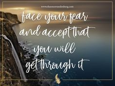 "Free up all that energy that you are wasting on what ""would"" happen if that fear occurred."