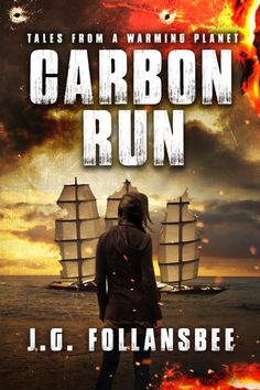 Cover for Carbon Run, the first novel in my series, Tales From A Warming Planet. Available on Amazon October, 21, 2017. #scifi #dystopias #thrillers