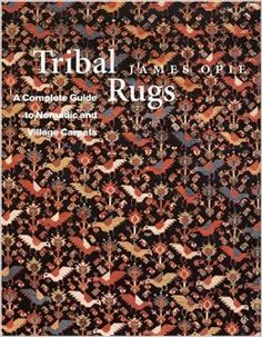 Tribal Rugs: A Complete Guide to Nomadic and Village Carpets: James Opie: 9780821225479: Amazon.com: Books