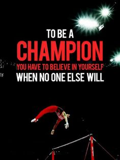 """I know this is men's gymnastics but no matter what you do you have to keep this in mind """" to be a champion, you have to believe in your self when no one else will Inspirational Gymnastics Quotes, Motivational Quotes For Athletes, Gymnastics Sayings, Gymnastics Funny, Athletic Quotes, Gymnastics Problems, Cheerleading Quotes, Gymnastics Stuff, Gymnastics Skills"""