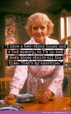 Great Quotes From Betty White On Her Birthday Betty White's exercise - more likely my exercise as well.Betty White's exercise - more likely my exercise as well. She Quotes, Funny Quotes, Funny Memes, Hilarious, Jokes, Humour Quotes, Wisdom Quotes, Betty White, Bad Memories
