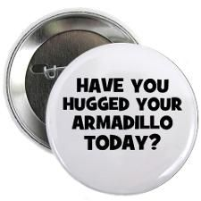 have you hugged your armadill Button for