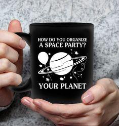 How Do You Organize A Space Party Pun Mugs Hilarious Mug Sassy Mugs Funny Mug For Women Best Coffee Mugs, Funny Coffee Mugs, Funny Mugs, Space Party, Cool Gifts For Women, Cool Mugs, Christmas Mugs, Mug Designs, Puns