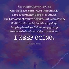 I just keep going, but im being crushed under the weight of it all. Keep Going Quotes, Go For It Quotes, Just Keep Going, Positive Thoughts, Positive Quotes, Motivational Quotes, Inspirational Quotes, Year Quotes, Life Quotes