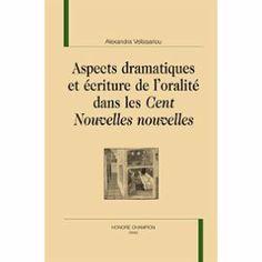 Aspects dramatiques et écriture de l'oralité dans les Cent nouvelles nouvelles / Alexandra Velissariou - Paris : Honoré Champion, 2012