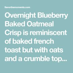 Overnight Blueberry Baked Oatmeal Crisp is reminiscent of baked french toast but with oats and a crumble topping! It's the perfect make-ahead breakfast!