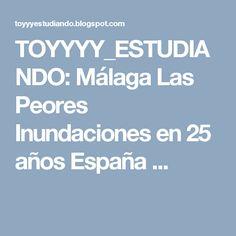 TOYYYY_ESTUDIANDO: Málaga Las Peores Inundaciones en 25 años  España ...