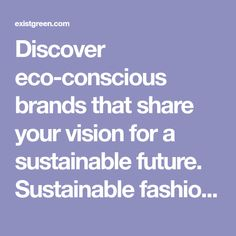 Discover eco-conscious brands that share your vision for a sustainable future. Sustainable fashion and more all in one place.