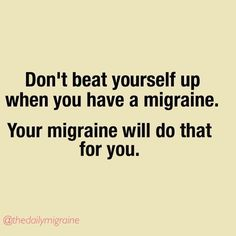 Don't beat yourself up... Chronic Migraines