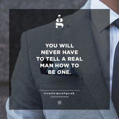 A real man knows already. . . . #GentlemenSpeak #Gentleman #Quotes #Follow #Blogger #EntrepreneurshipQuotes #LifeQuotes #MotivationalQuotes #InspirationalQuotes #InstaDaily #Quotestagram #QuoteOfTheDay #ManCrushMonday #ManicMonday #MondayBlues #MCM #RealMen #Real #RealMan
