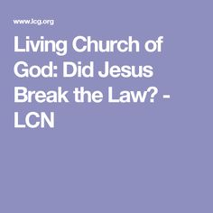living church of god did jesus break the law lcn