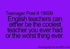 My old English Teacher is literally the worst person ever! My grade teacher was awesome though! Teenager Quotes, Teen Quotes, Teen Posts, Teenager Posts, Post Quotes, Funny Quotes, Teen Life, Funny Posts, Relatable Posts