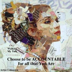 """""""Choose to be accountable for all that you are."""" Collage. Artist Unknown."""