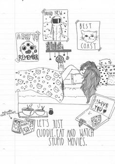 Lets just Cuddle , eat and watch stupid movies