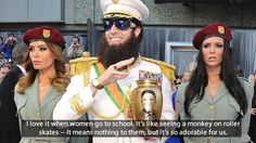 The Dictator Quotes - I love it when women go to school